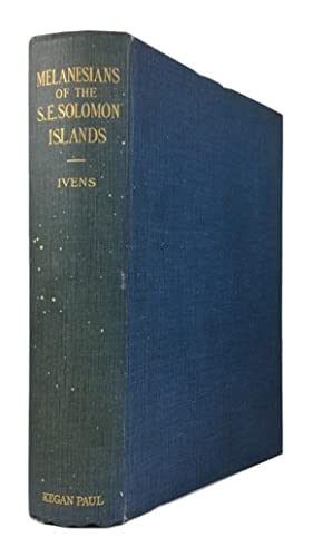 Melanesians of the South-east Solomon Islands: Ivens, W. G.
