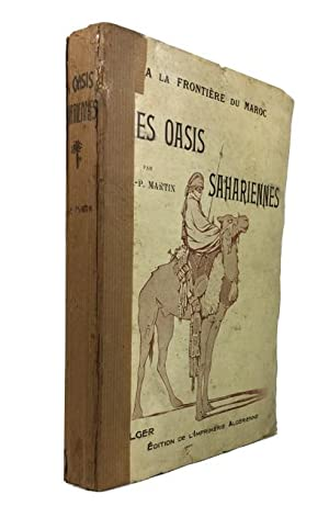 Oasis Sahariennes (Gourara - Touat - Tidikelt). Tome I.: Martin, Alfred Georges Paul