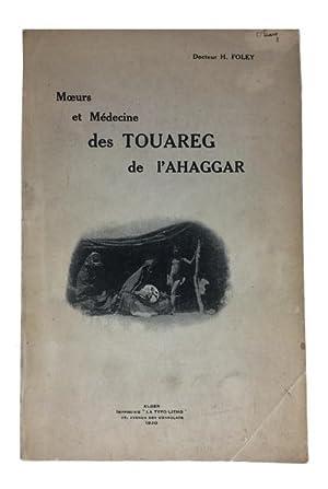 Moeurs et Medicine des Touareg de l'Ahaggar: Foley, Docteur H.