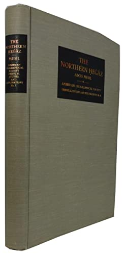 The Northern Hegaz: A Topographical Itinerary: Musil, Alois