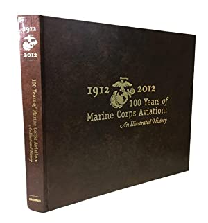 100 Years of Marine Corps Aviation: an Illustrated History: Kaufman, Roxanne M. (text) and Laurie ...