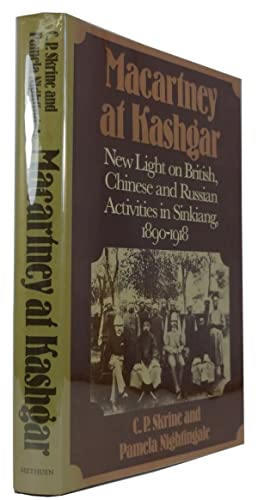 Macartney at Kashgar: New Light on British, Chinese and Russian Activities in Sinkiang, 1890-1918: ...