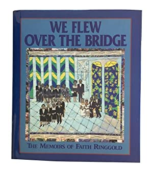 We Flew Over the Bridge: The Memoirs of Faith Ringgold