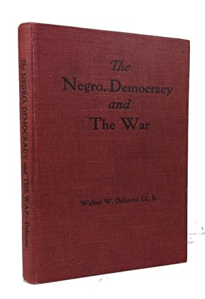 The Negro, Democracy and the War: Delsarte, Walter W.