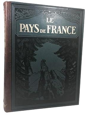Le Pays de France: les aspects de la nature: les richesses monumentales: les chefs d'oeuvre de ...
