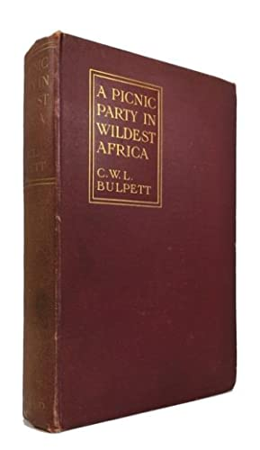 A Picnic Party in Wildest Africa; Being: Bulpett, C. W.