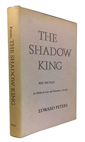 The Shadow King: Rex Inutilis in Medieval Law and Literature 751-1327: Peters, Edward