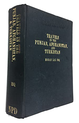 Travels in the Panjab, Afghanistan, and Turkistan, to Balk, Bokhara, and Herat; and a Visit to Gr...