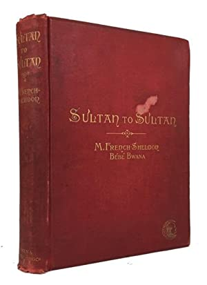 Sultan to Sultan. Adventures among the Masai and Other Tribes of East Africa: Sheldon, Mary French