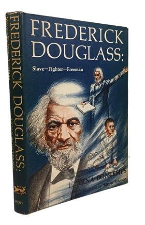 Frederick Douglass: Slave -- Fighter -- Freeman: Bontemps, Arna Wendell,