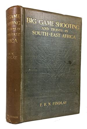 Big Game Shooting and Travel in South-East Africa; An Account of Shooting Trips in the Cheringoma ...
