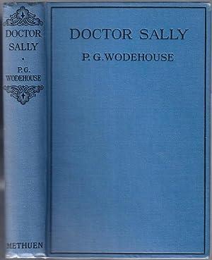 Doctor Sally: WODEHOUSE, Sir P[elham]. G[renville]., 1881-1975