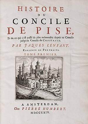 Histoire du Concile de Pise: et de ce qui s'est passé de plus mémorable depuis ce Concile jusqu...