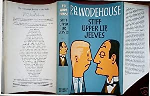 Stiff Upper Lip, Jeeves: WODEHOUSE, Sir P[elham]. G[renville]., 1881-1975