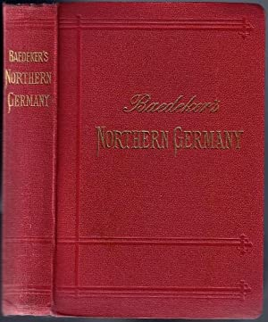 Northern Germany as far as the Bavarian and Austrian Frontiers; Handbook for Travellers: BAEDEKER, ...