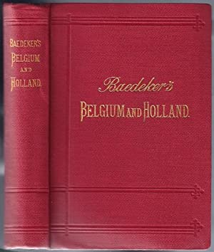 Belgium and Holland including the Grand-Duchy of Luxembourg; Handbook for Travellers: BAEDEKER, ...