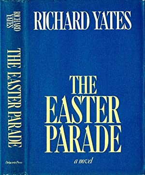 The Easter Parade [Revolutionary Road]: YATES, Richard (1926-1992)