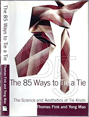 The 85 Ways to Tie a Tie ; the science and aesthetics of tie knots: FINK, Thomas and Yong Mao