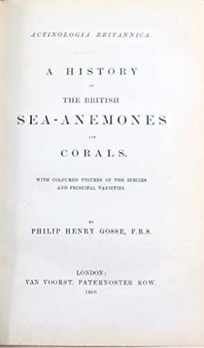 Actinologia Britannica. A History of the British Sea Anemones and Corals. With Coloured Figured of ...