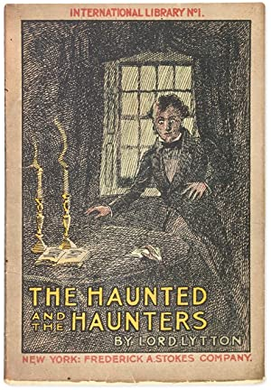 The Haunted and the Haunters; or, The House and the Brain: BULWER-] LYTTON, Edward George Earle, ...