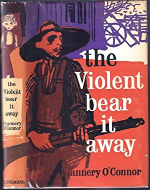The Violent Bear it Away: O'CONNOR, Flannery (1925-1964)