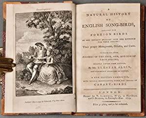 A natural history of English song-birds, including such foreign birds as are usually brought over ...