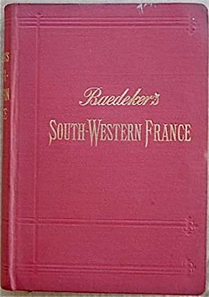 South-Western France from the Loire and the Rhone to the Spanish frontier; Handbook for Travellers:...