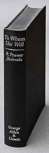 To Whom She Will: JHABVALA, R[uth]. Prawer