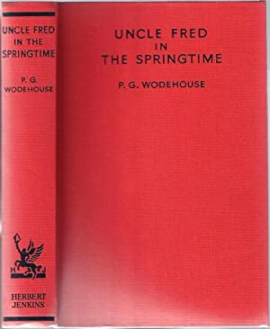 Uncle Fred in the Springtime: WODEHOUSE, Sir P[elham]. G[renville]., 1881-1975