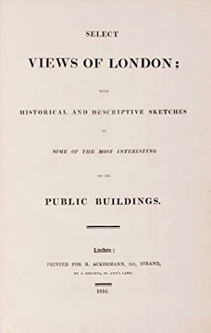 Color Plate] Select Views of London. With Historical and Descriptive Sketches of Some of the Most ...