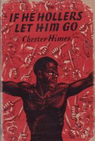 If he Hollers Let Him go: Himes, Chester