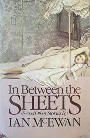 In Between the Sheets and Other Stories: McEwan, Ian