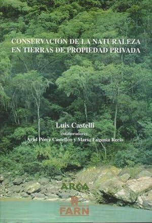 Conservación de la naturaleza en tierras de propiedad privada: Castelli, Luis; Pérez ...