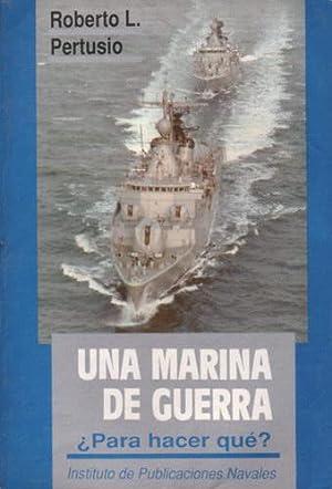 Una marina de guerra: ¿Para hacer qué?: Pertusio, Roberto L.