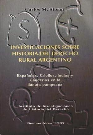 Investigaciones sobre historia del derecho rural argentino: Españoles, criollos, indios y ...