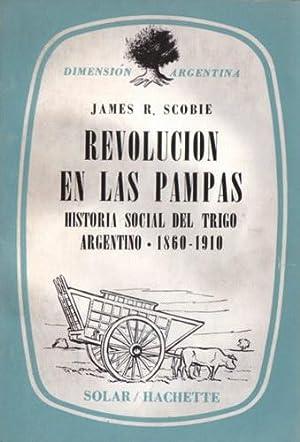 Revolución en las Pampas: Historia social del trigo argentino 1860-1910: Scobie, James R.