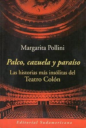 Palco,cazuela y paraíso: Las historias más insólitas del Teatro Colón: ...