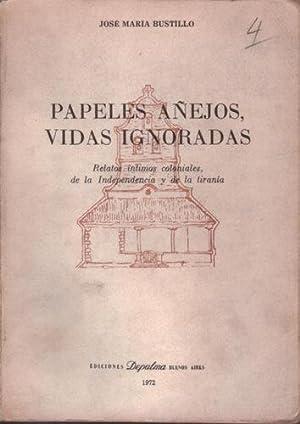 Papeles añejos, vidas ignoradas. Relatos intimos coloniales,: Bustillo, José María
