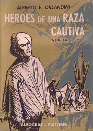 Héroes De Una Raza Cautiva: Orlandini, Alberto F.