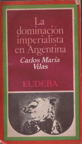 La Dominación Imperialista En Argentina: Vilas, Carlos María
