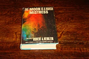 THE MOON IS A HARSH MISTRESS: Heinlein, Robert A