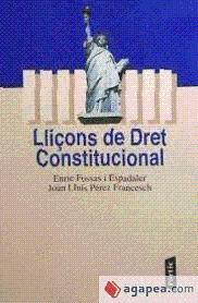 LLIÇONS DE DRET CONSTITUCIONAL: FOSSAS I ESPADALER, ENRIC / PÉREZ FRANCESCH, JOAN LLUÍS