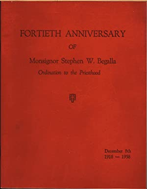 FORTIETH ANNIVERSARY OF MONSIGNOR STEPHEN W. BEGALLA ORDINATION TO THE PRIESTHOOD