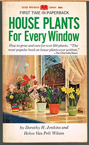 House Plants for Every Window; How to Grow and Care for Over 300 Plants.