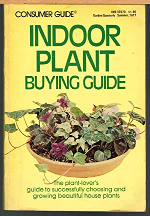 Consumer Guide Indoor Plant Buying Guide, the Plant-Laver's Guide to Successfully Choosing and Gr...