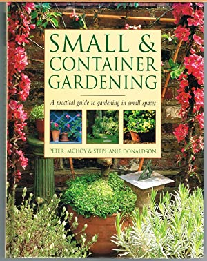 SMALL AND CONTAINER GARDENING; Practical Guide to Gardening in Small Places.