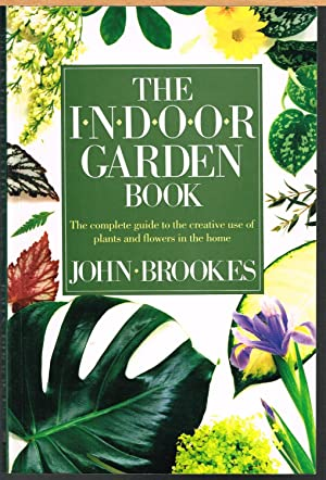 INDOOR GARDEN BOOK; the Complete Guide to the Creative Use of Plants and Flowers in the Home.