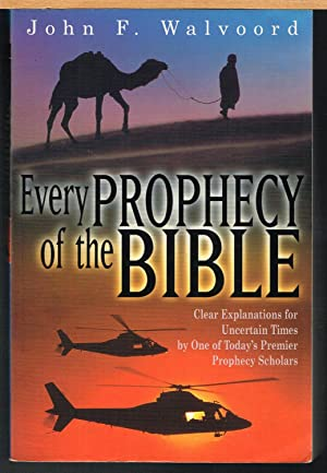 EVERY PROPHECY OF THE BIBLE; Clear Explanations for Uncertain Times Formerly Known as Prophecy Kn...