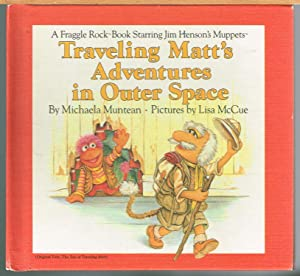TRAVELING MATT'S ADVENTURES IN OUTER SPACE, a Fraggle Rock Book Starring Jim Henso's Muppets. (Or...