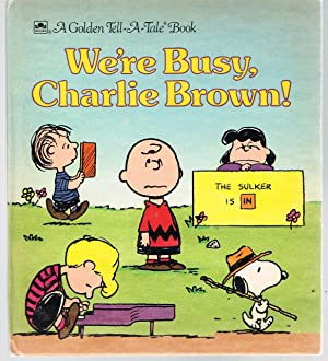 WE'RE BUSY CHARLIE BROWN! a Golden Tell-A-Tale Book
